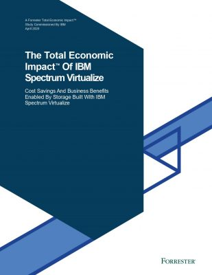 Forrester: The Total Economic Impact of IBM Spectrum Virtualize