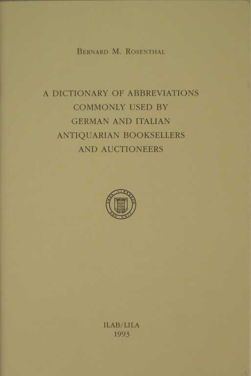 A dictionary of abbreviations commonly used by German and Italian antiquarian booksellers and auctioneers / Bernard M. Rosenthal picture number 1