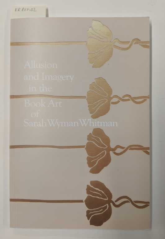 Allusion and Imagery in the Book Art of Sarah Wyman Whitman Catalogue 1 / Adrienne Horowitz Kitts picture number 1