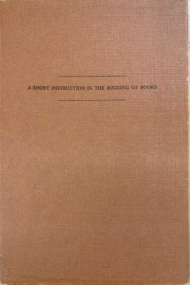 A short instruction in the binding of books / Dirk de Bray ; followed by a note on the gilding of the edges by Ambrosius Vermerck ; with an introd. and a paraphrase by K. van der Horst and C. de Wolf ; translated by H.S. Lake. picture number 1