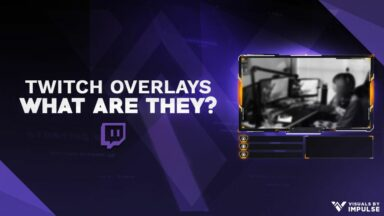 What Makes a Stand-Out Twitch Overlay & Why Do You Need One