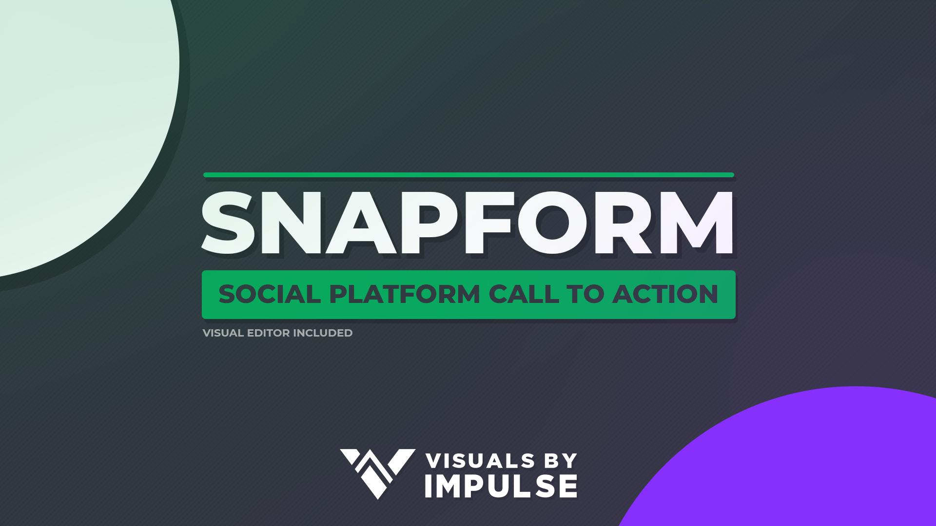 Snapform Social Callouts - Visuals by Impulse