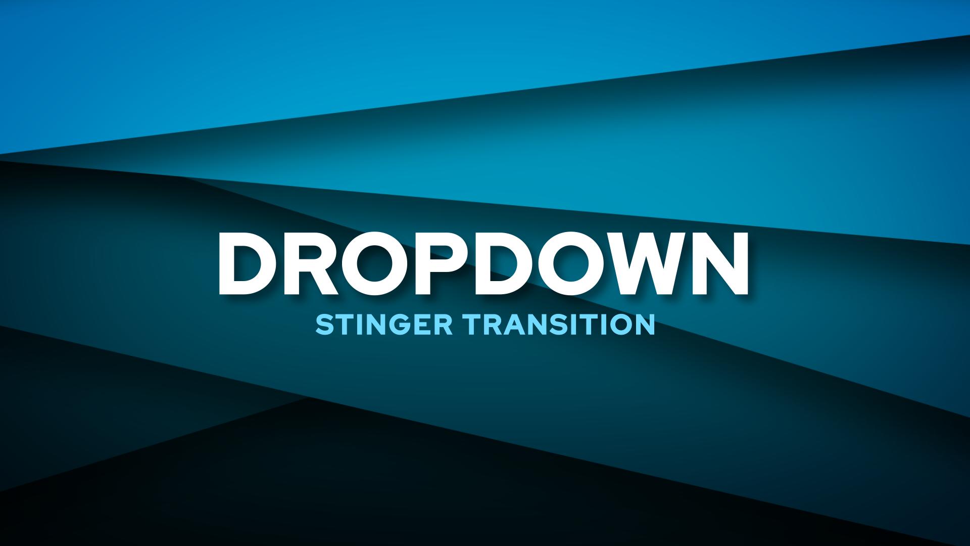 Dropdown Stinger Transition