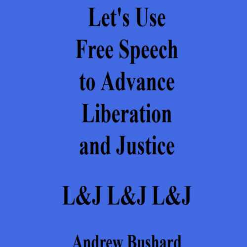Let's Use Free Speech to Advance Liberation and Justice