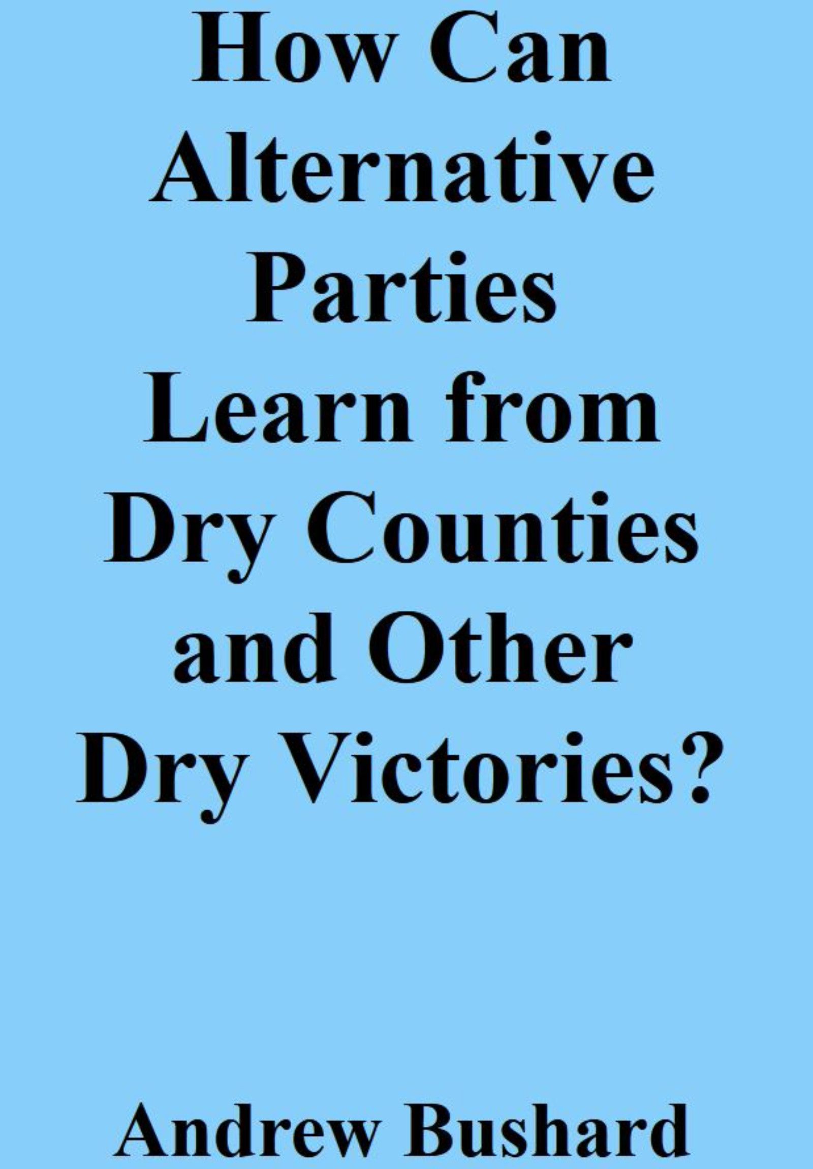 How Can Alternative Parties Learn from Dry Counties and Other Dry Victories?'s featured image