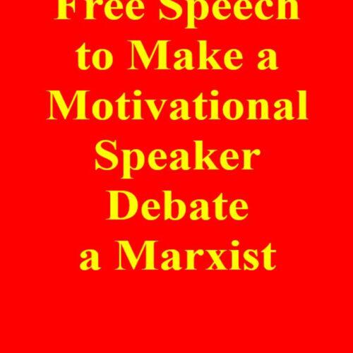 Let's Use Free Speech to Make a Motivational Speaker Debate a Marxist