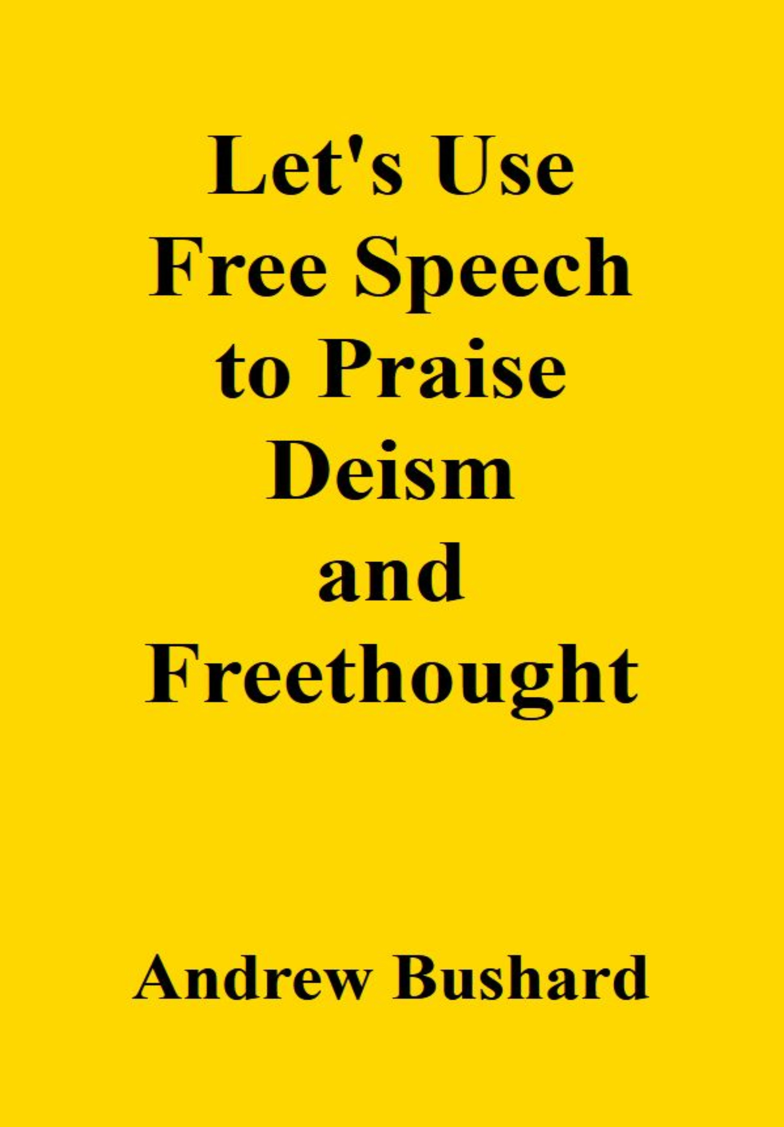 Let's Use Free Speech to Praise Deism and Freethought