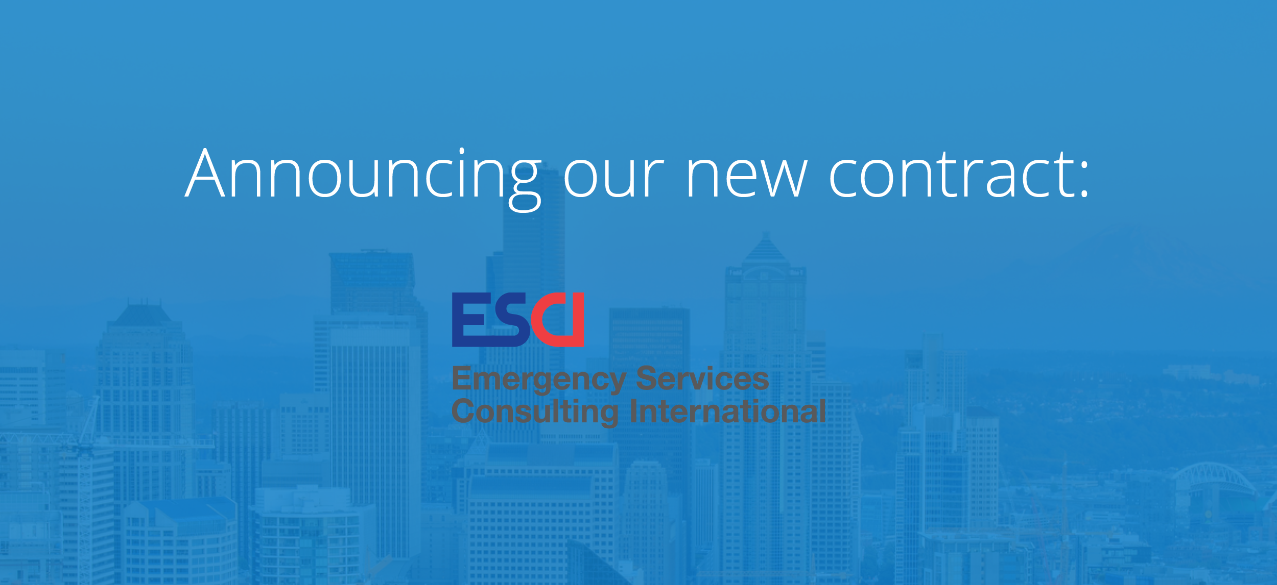 Announcing Emergency Services Consulting International (ESCI): Our Newest Contract