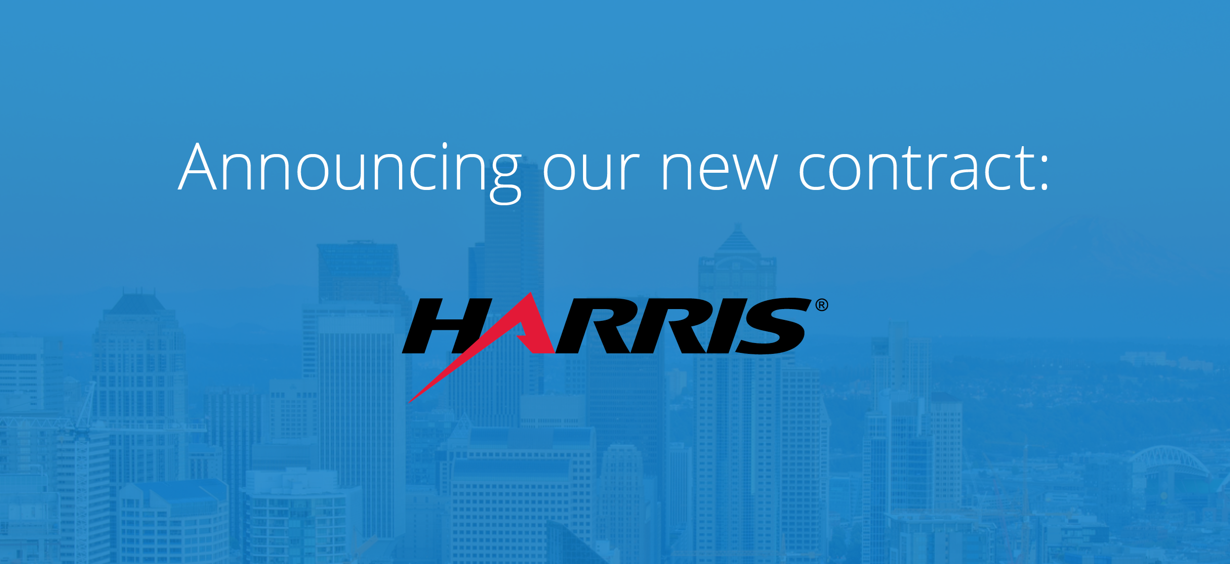 Announcing Harris Corporation: Our Newest Contract