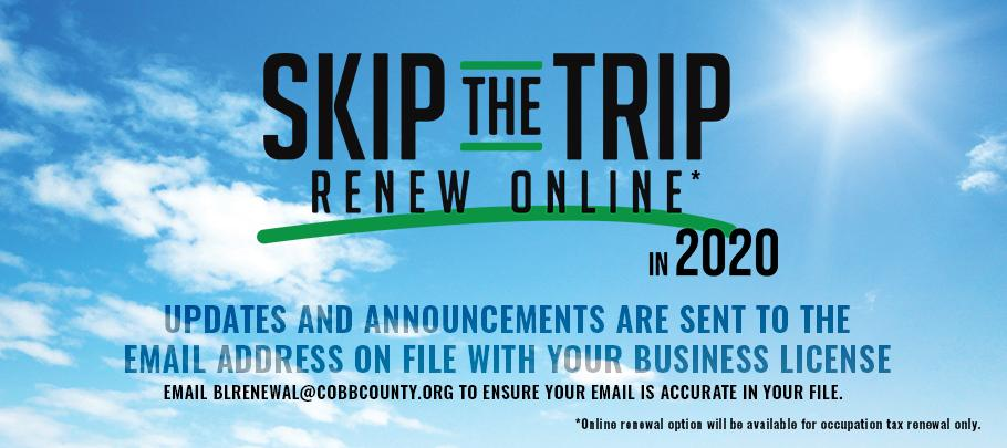 Skip the trip: Renew your business license online in 2020. Updates and announcements are sent to the email address on file with your business license.