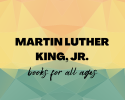 orange, yellow, and green geometric background with text 'Martin Luther King, Jr. books for all ages'