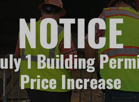 Notice: July 1 Building Permit Price Increase