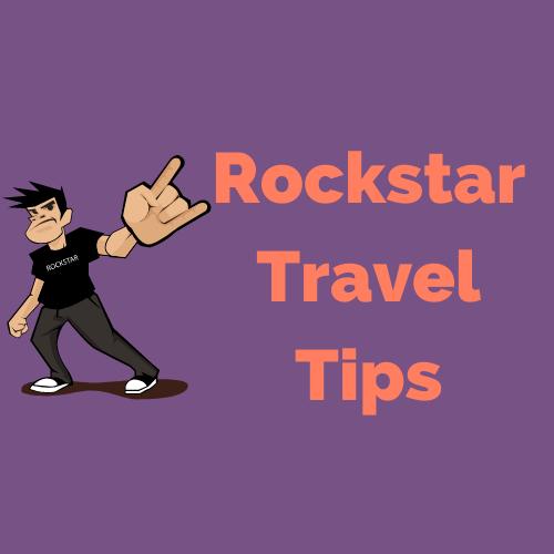 Rockstar Travel Tips