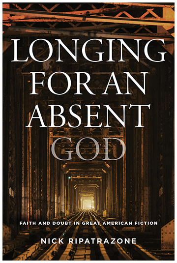 "longingforanabsentgodcover The worldview Nick Ripatrazone portrays in Longing for an Absent God: Faith and Doubt in Great American Fiction is sorely needed in these days of social distancing filled with concern that physical closeness could breed infection. The Catholic literary tradition, like its religious traditions, is deeply tactile. As Ripatrazone writes, ""Catholicism is an assault on the senses."" Its practices, both inside churches and in the daily lives of the faithful, surround us in the conviction that God is among us—here, now."