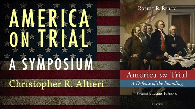 """caltieri aot In America on Trial: A Defense of the Founding, Robert Reilly brings a gargantuan array of material into manageable scope, and marshals it—effectively, in the main—to offer a defense of the American Founding """"and show how deeply the American Proposition was rooted in the Judeo-Christian and natural law tradition."""""""