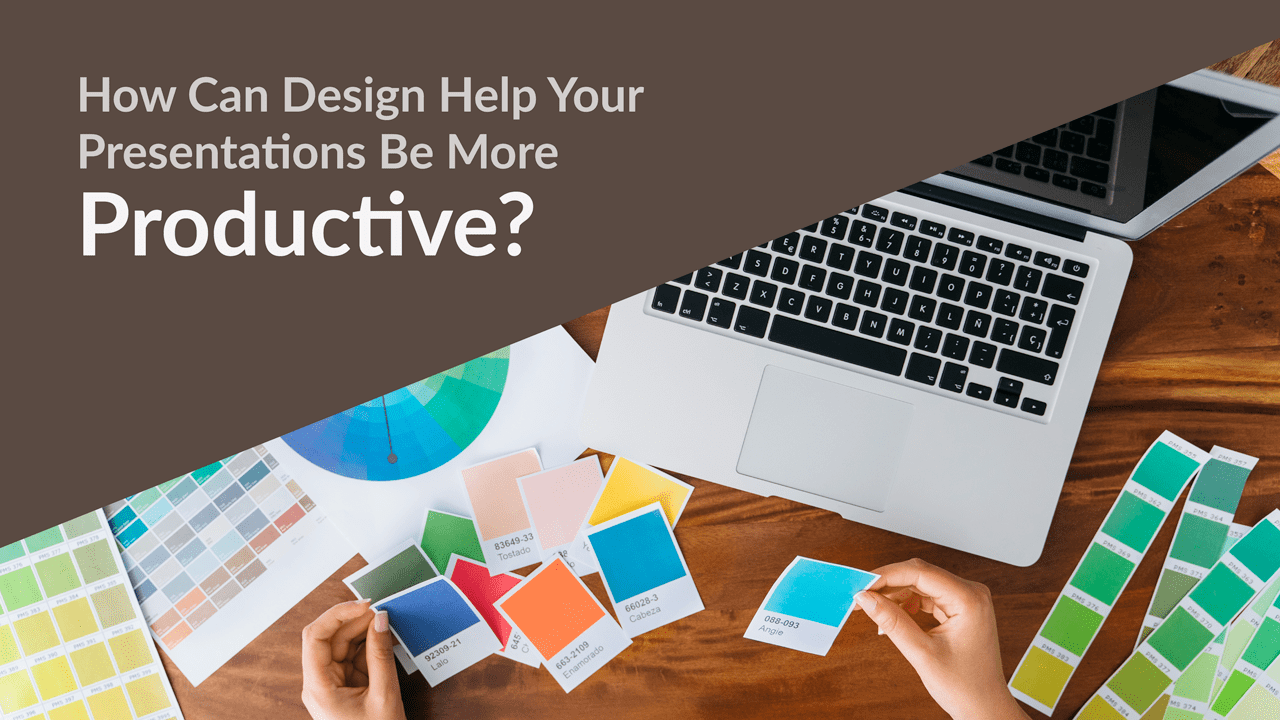 How Can Design Help Your Presentations Be More Productive?