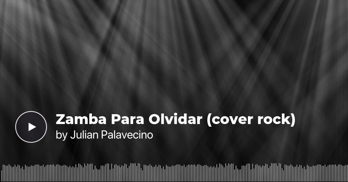 Listen To Zamba Para Olvidar Cover Rock By Julian
