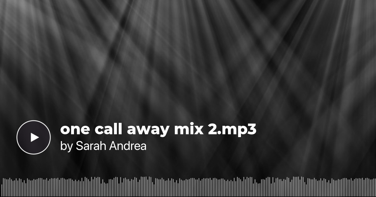 Listen to one call away mix 2 mp3 by Sarah Andrea on Drooble