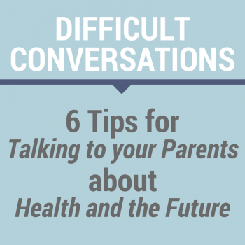 6 Tips for Talking to your Parents about Health and the Future