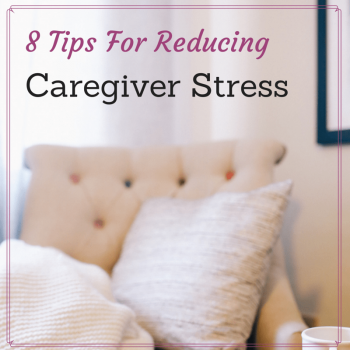 8 Tips for Reducing Caregiver Stress