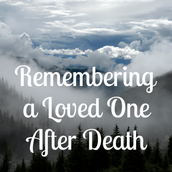 Remembering a Loved One After Death