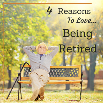 4 Reasons To Love Being Retired