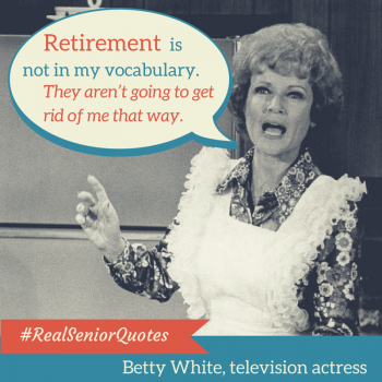 Betty White Retirement Quote