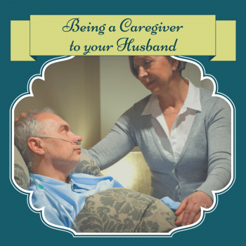 Being a Caregiver to your Husband