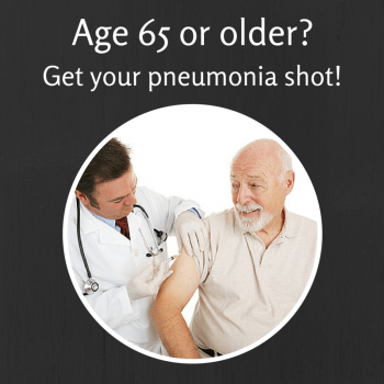 Pneumonia Shots for Seniors: Are you age 65 or older? Get your pneumonia shot!