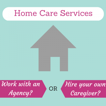 Home Care Services - Use an Agency or Hire Your Own Caregiver