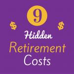 9 Hidden Retirement Costs