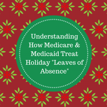 Understanding How Medicare and Medicaid Treat Holiday Leaves of Absence