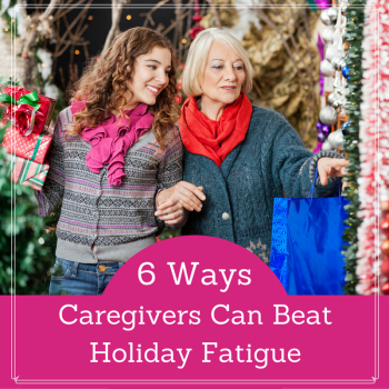 6 Ways Caregivers Can Beat Holiday Fatigue