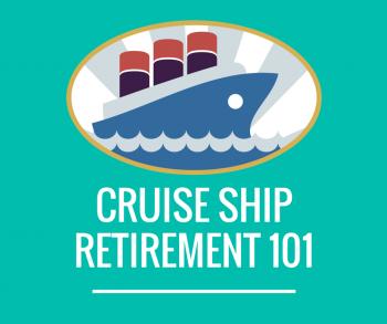 Cruise Ship Retirement 101