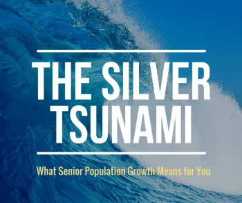 The Silver Tsunami - What Senior Population Growth Means for You