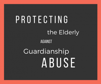 Protecting the Elderly Against Guardianship Abuse