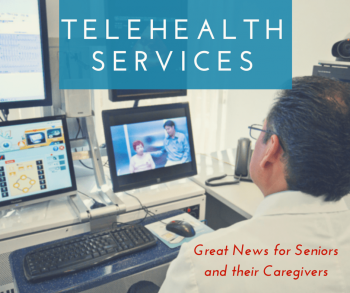 Telehealth Services Great News for Seniors and their Caregivers