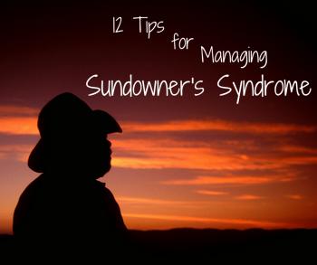 12 Tips for Managing Sundowner's Syndrome