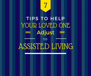 7 Tips to Help Your Loved one Adjust to Assisted Living