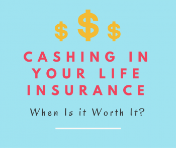 Cashing in Your Life Insurance- The Pros and Cons