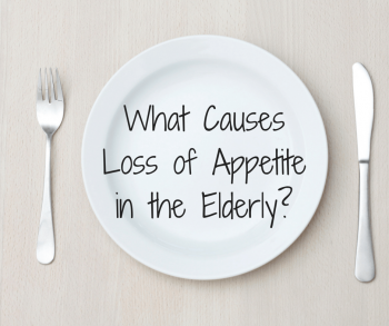What Causes Loss of Appetite in the Elderly