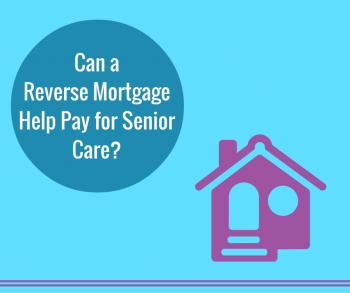 Can a Reverse Mortgage Help Pay for Senior Care