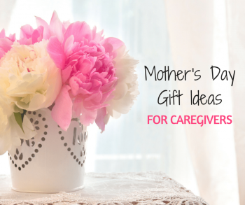 Mother's Day Gift Ideas for Caregivers