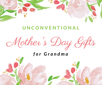 Unconventional Mother's Day Gifts for Grandma