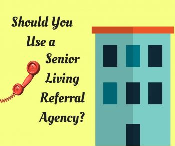 Should You Use a Senior Living Referral Agency?