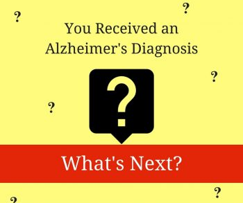 You Received an Alzheimer's Diagnosis - What's Next?