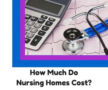 How Much Do Nursing Homes Cost?