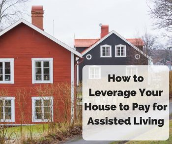 How to Leverage Your House to Pay for Assisted Living