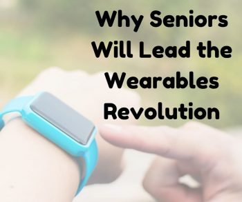 Why Seniors Will Lead the Wearables Revolution