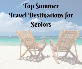 Top Summer Travel Destinations for Seniors